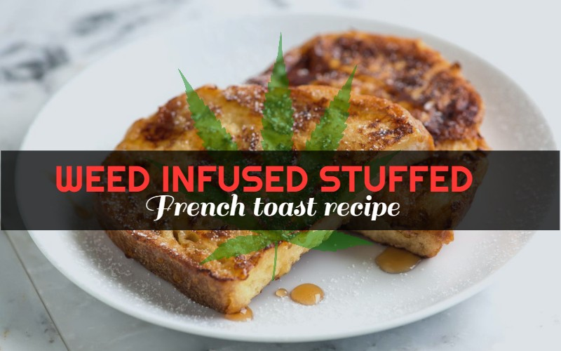 Weed Infused Stuffed French Toast