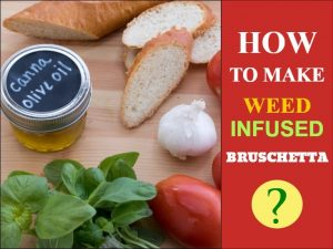 Weed Infused Bruschetta